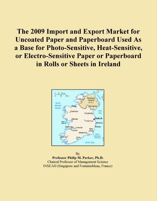 The 2009 Import and Export Market for Uncoated Paper and Paperboard Used As a Base for Photo-Sensitive, Heat-Sensitive, or Electro-Sensitive Paper or Paperboard in Rolls or Sheets in Ireland - Product Image