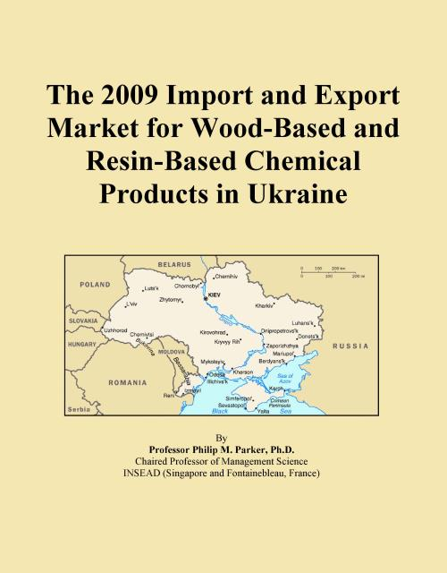 The 2009 Import and Export Market for Wood-Based and Resin-Based Chemical Products in Ukraine - Product Image