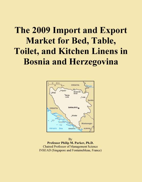 The 2009 Import and Export Market for Bed, Table, Toilet, and Kitchen Linens in Bosnia and Herzegovina - Product Image
