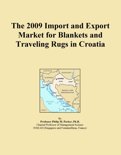 The 2009 Import and Export Market for Blankets and Traveling Rugs in Croatia - Product Image