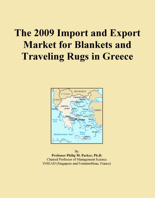 The 2009 Import and Export Market for Blankets and Traveling Rugs in Greece - Product Image