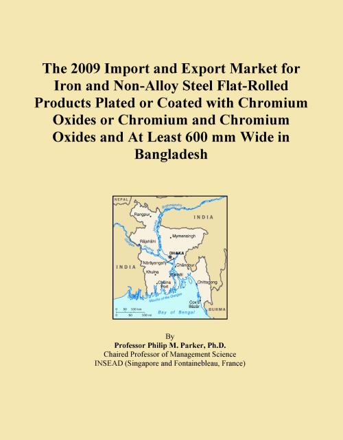 The 2009 Import and Export Market for Iron and Non-Alloy Steel Flat-Rolled Products Plated or Coated with Chromium Oxides or Chromium and Chromium Oxides and At Least 600 mm Wide in Bangladesh - Product Image