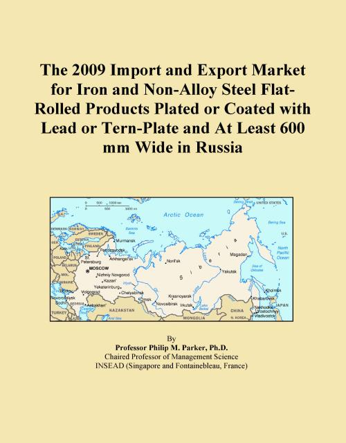 The 2009 Import and Export Market for Iron and Non-Alloy Steel Flat-Rolled Products Plated or Coated with Lead or Tern-Plate and At Least 600 mm Wide in Russia - Product Image