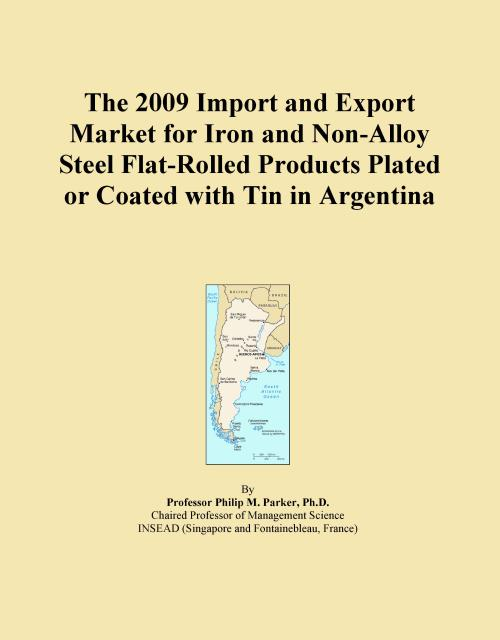 The 2009 Import and Export Market for Iron and Non-Alloy Steel Flat-Rolled Products Plated or Coated with Tin in Argentina - Product Image