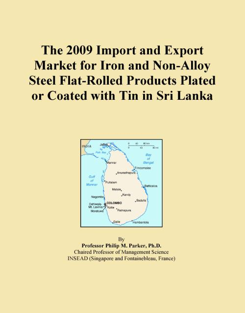 The 2009 Import and Export Market for Iron and Non-Alloy Steel Flat-Rolled Products Plated or Coated with Tin in Sri Lanka - Product Image