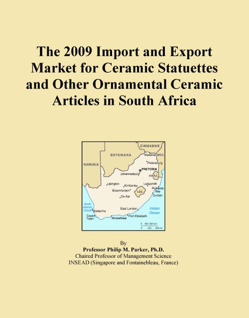 The 2009 Import and Export Market for Ceramic Statuettes and Other Ornamental Ceramic Articles in South Africa - Product Image