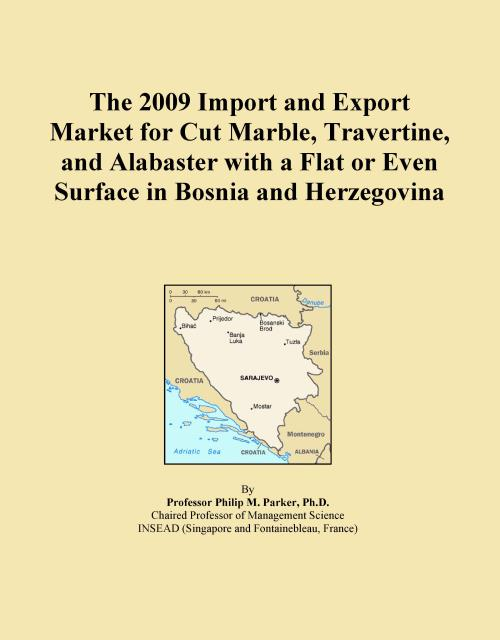 The 2009 Import and Export Market for Cut Marble, Travertine, and Alabaster with a Flat or Even Surface in Bosnia and Herzegovina - Product Image
