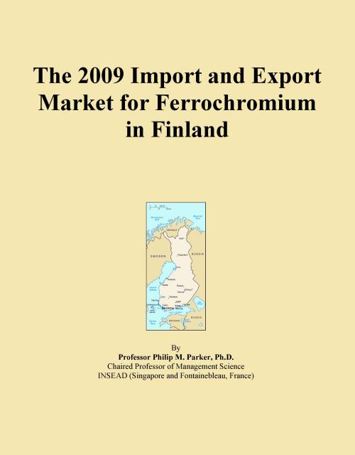 The 2009 Import and Export Market for Ferrochromium in Finland - Product Image