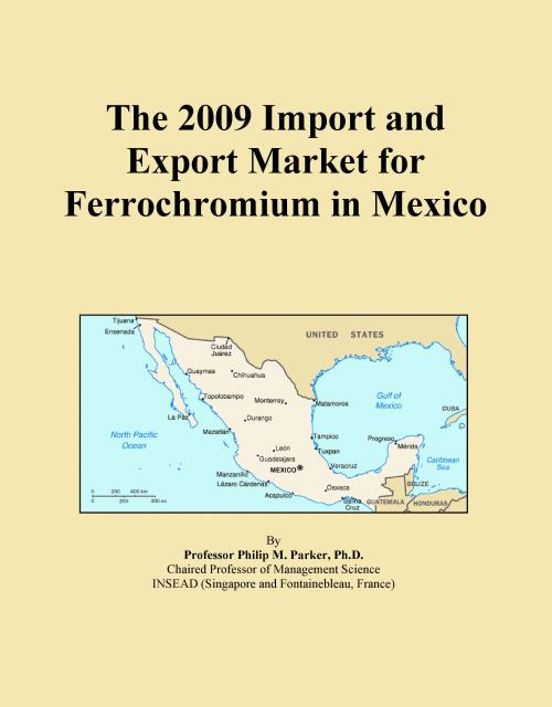 The 2009 Import and Export Market for Ferrochromium in Mexico - Product Image