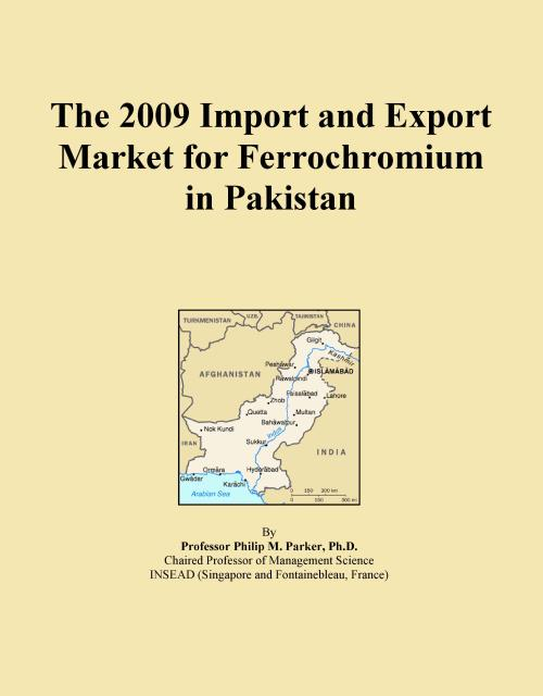 The 2009 Import and Export Market for Ferrochromium in Pakistan - Product Image
