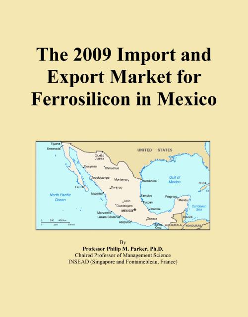 The 2009 Import and Export Market for Ferrosilicon in Mexico - Product Image