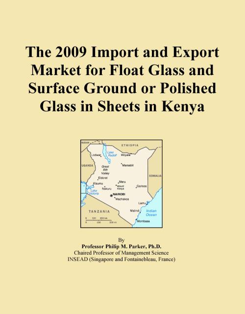 The 2009 Import and Export Market for Float Glass and Surface Ground or Polished Glass in Sheets in Kenya - Product Image