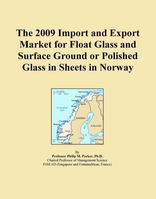 The 2009 Import and Export Market for Float Glass and Surface Ground or Polished Glass in Sheets in Norway - Product Image