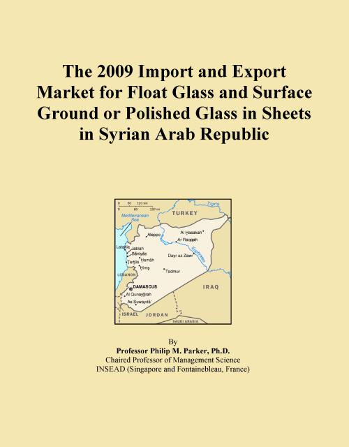 The 2009 Import and Export Market for Float Glass and Surface Ground or Polished Glass in Sheets in Syrian Arab Republic - Product Image