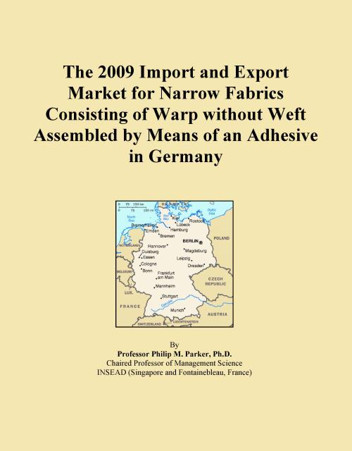 The 2009 Import and Export Market for Narrow Fabrics Consisting of Warp without Weft Assembled by Means of an Adhesive in Germany - Product Image