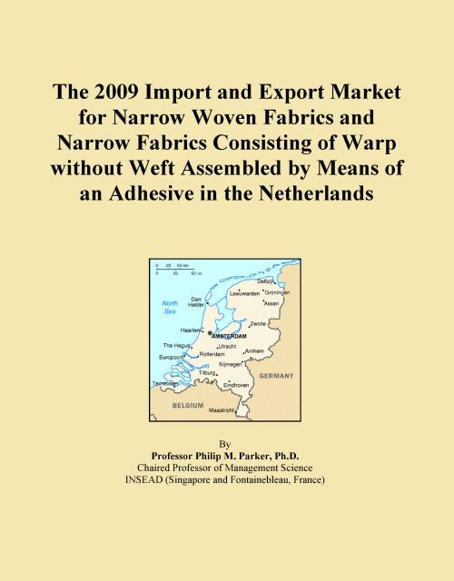 The 2009 Import and Export Market for Narrow Woven Fabrics and Narrow Fabrics Consisting of Warp without Weft Assembled by Means of an Adhesive in the Netherlands - Product Image