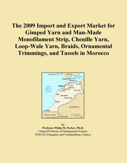 The 2009 Import and Export Market for Gimped Yarn and Man-Made Monofilament Strip, Chenille Yarn, Loop-Wale Yarn, Braids, Ornamental Trimmings, and Tassels in Morocco - Product Image