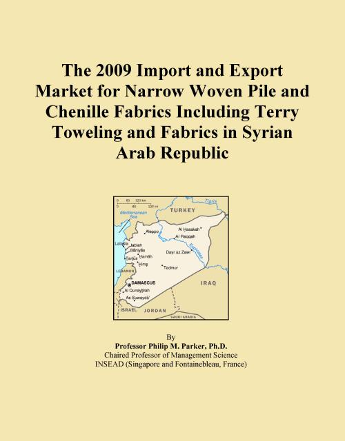 The 2009 Import and Export Market for Narrow Woven Pile and Chenille Fabrics Including Terry Toweling and Fabrics in Syrian Arab Republic - Product Image