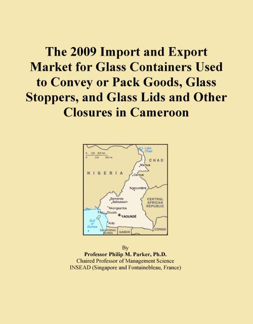 The 2009 Import and Export Market for Glass Containers Used to Convey or Pack Goods, Glass Stoppers, and Glass Lids and Other Closures in Cameroon - Product Image
