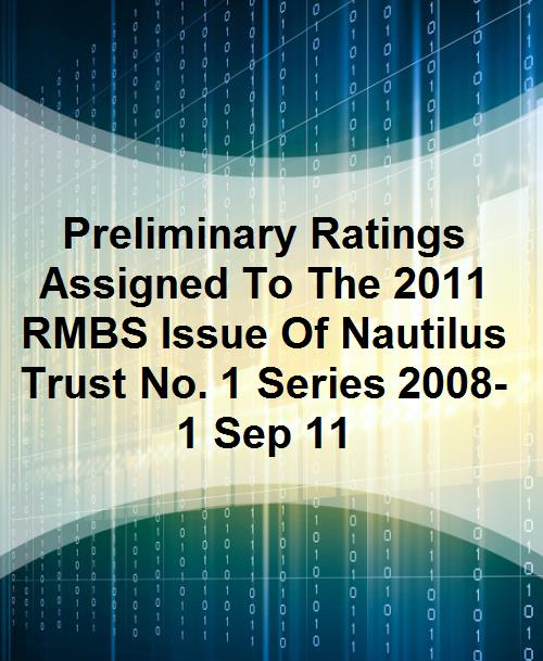 Preliminary Ratings Assigned To The 2011 RMBS Issue Of Nautilus Trust No. 1 Series 2008-1 Sep 11 - Product Image