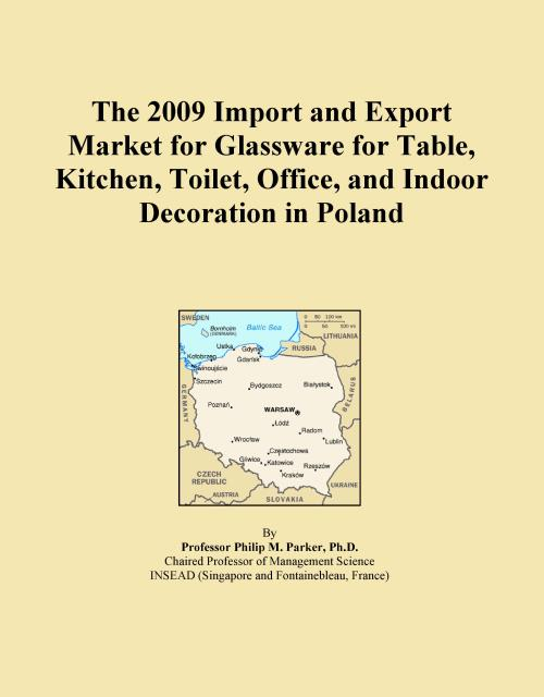 The 2009 Import and Export Market for Glassware for Table, Kitchen, Toilet, Office, and Indoor Decoration in Poland - Product Image