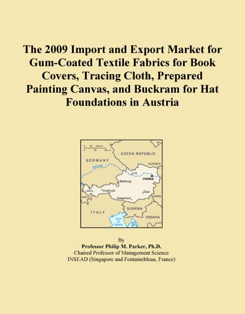 The 2009 Import and Export Market for Gum-Coated Textile Fabrics for Book Covers, Tracing Cloth, Prepared Painting Canvas, and Buckram for Hat Foundations in Austria - Product Image