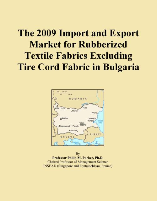 The 2009 Import and Export Market for Rubberized Textile Fabrics Excluding Tire Cord Fabric in Bulgaria - Product Image