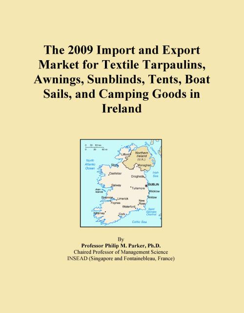 The 2009 Import and Export Market for Textile Tarpaulins, Awnings, Sunblinds, Tents, Boat Sails, and Camping Goods in Ireland - Product Image