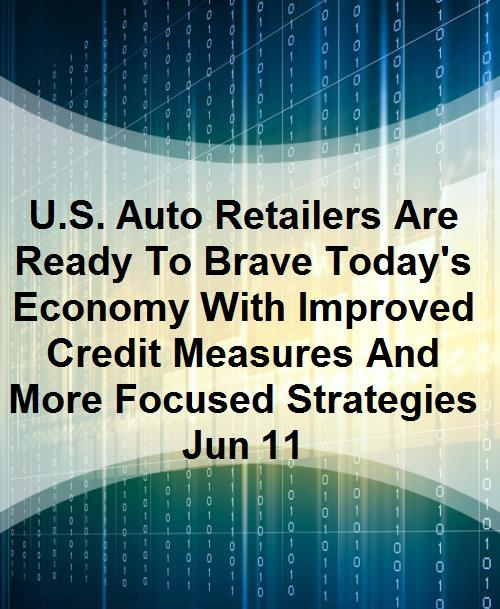 U.S. Auto Retailers Are Ready To Brave Today's Economy With Improved Credit Measures And More Focused Strategies Jun 11 - Product Image