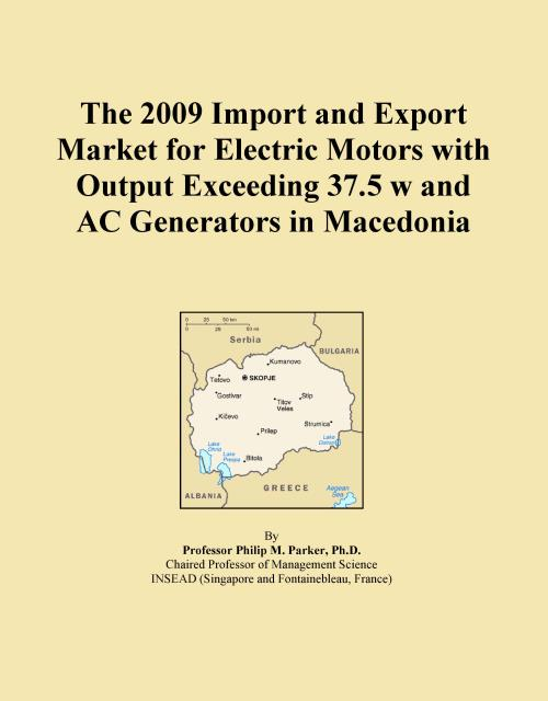 The 2009 Import and Export Market for Electric Motors with Output Exceeding 37.5 w and AC Generators in Macedonia - Product Image