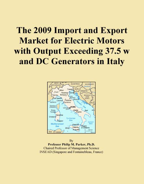 The 2009 Import and Export Market for Electric Motors with Output Exceeding 37.5 w and DC Generators in Italy - Product Image