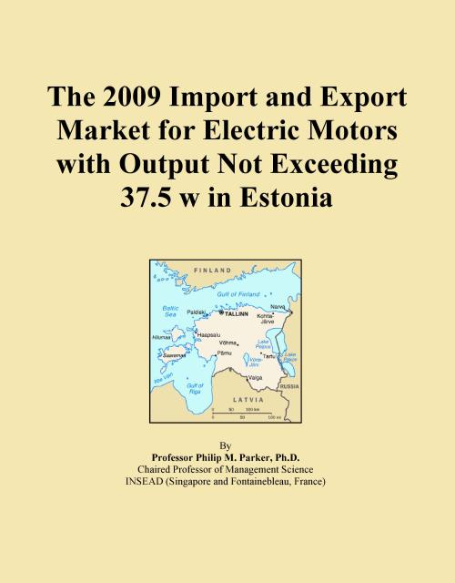 The 2009 Import and Export Market for Electric Motors with Output Not Exceeding 37.5 w in Estonia - Product Image