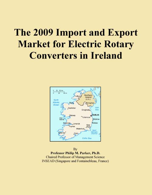 The 2009 Import and Export Market for Electric Rotary Converters in Ireland - Product Image