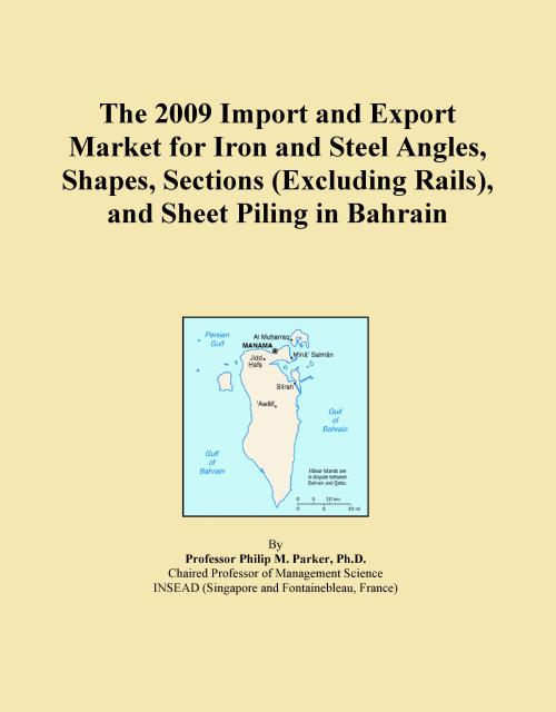 The 2009 Import and Export Market for Iron and Steel Angles, Shapes, Sections (Excluding Rails), and Sheet Piling in Bahrain - Product Image