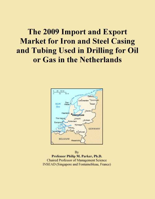 The 2009 Import and Export Market for Iron and Steel Casing and Tubing Used in Drilling for Oil or Gas in the Netherlands - Product Image