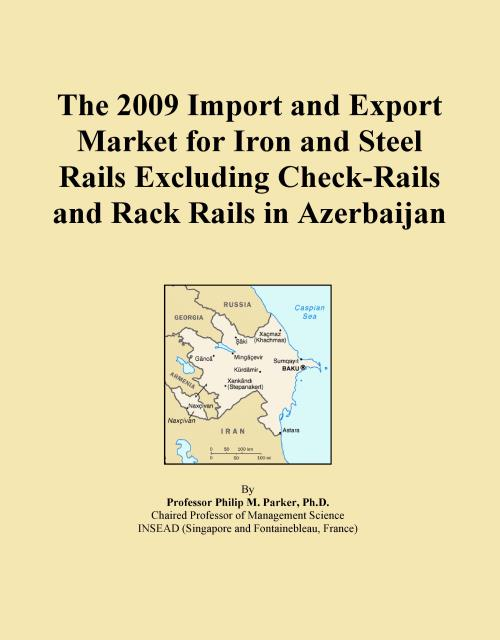 The 2009 Import and Export Market for Iron and Steel Rails Excluding Check-Rails and Rack Rails in Azerbaijan - Product Image