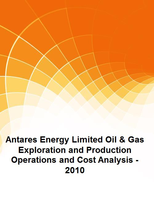 Antares Energy Limited Oil & Gas Exploration and Production Operations and Cost Analysis - 2010 - Product Image