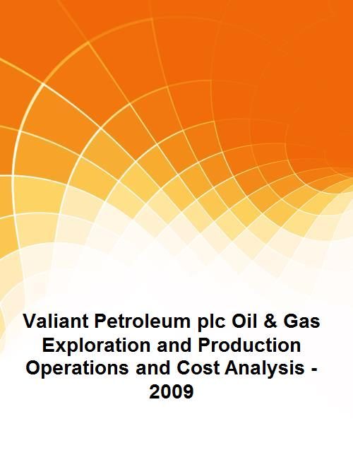 Valiant Petroleum plc Oil & Gas Exploration and Production Operations and Cost Analysis - 2009 - Product Image