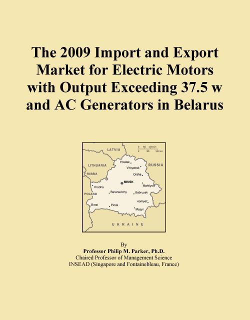 The 2009 Import and Export Market for Electric Motors with Output Exceeding 37.5 w and AC Generators in Belarus - Product Image