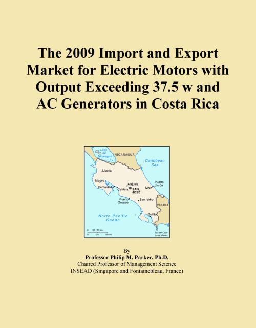 The 2009 Import and Export Market for Electric Motors with Output Exceeding 37.5 w and AC Generators in Costa Rica - Product Image