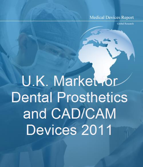 U.K. Market for Dental Prosthetics and CAD/CAM Devices 2011 - Product Image