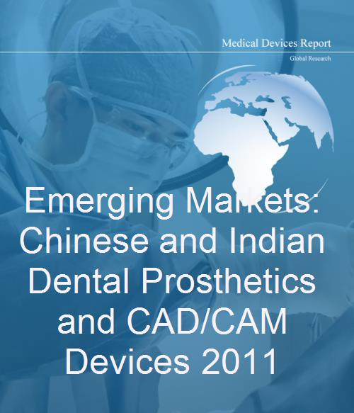 Emerging Markets: Chinese and Indian Dental Prosthetics and CAD/CAM Devices 2011 - Product Image