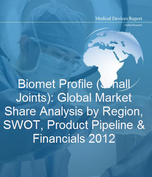 Biomet Profile (Small Joints): Global Market Share Analysis by Region, SWOT, Product Pipeline & Financials 2012 - Product Image
