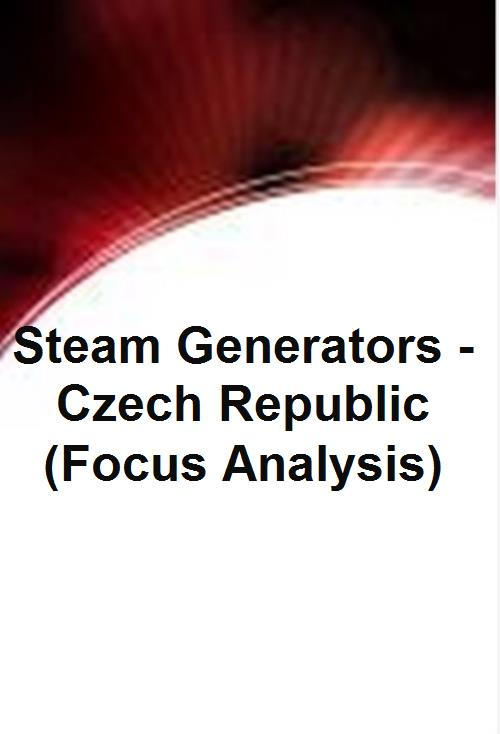 Steam Generators - Czech Republic (Focus Analysis) - Product Image