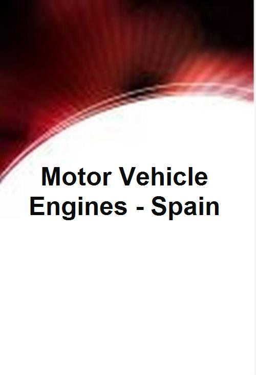 Motor Vehicle Engines - Spain - Product Image