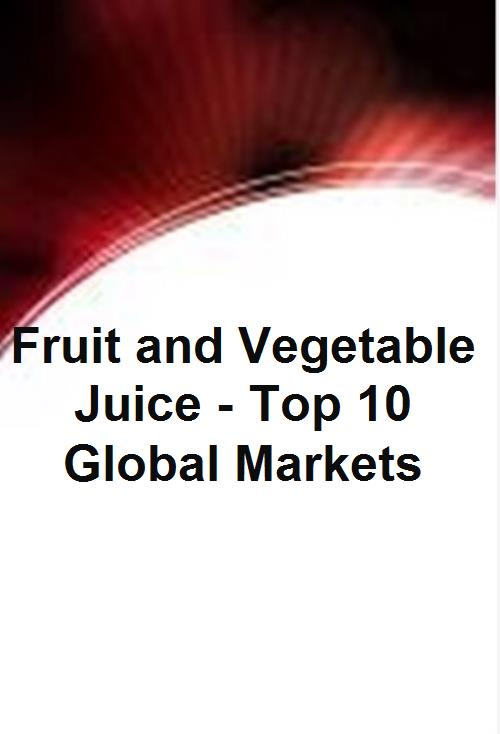 Fruit and Vegetable Juice - Top 10 Global Markets - Product Image