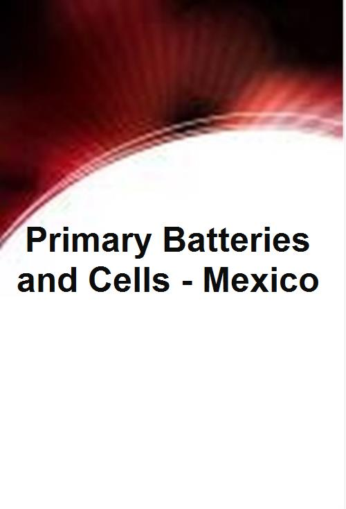 Primary Batteries and Cells - Mexico - Product Image