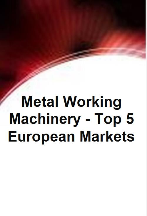 Metal Working Machinery - Top 5 European Markets - Product Image
