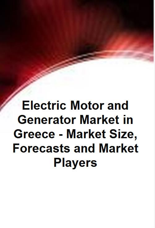 Electric Motor and Generator Market in Greece - Market Size, Forecasts and Market Players - Product Image