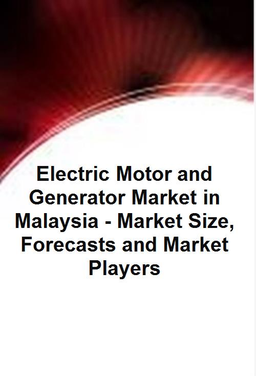 Electric Motor and Generator Market in Malaysia - Market Size, Forecasts and Market Players - Product Image